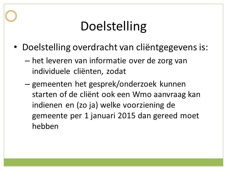 Doelstelling Doelstelling overdracht van cliëntgegevens is: – het leveren van informatie over de zorg van individuele cliënten, zodat – gemeenten het