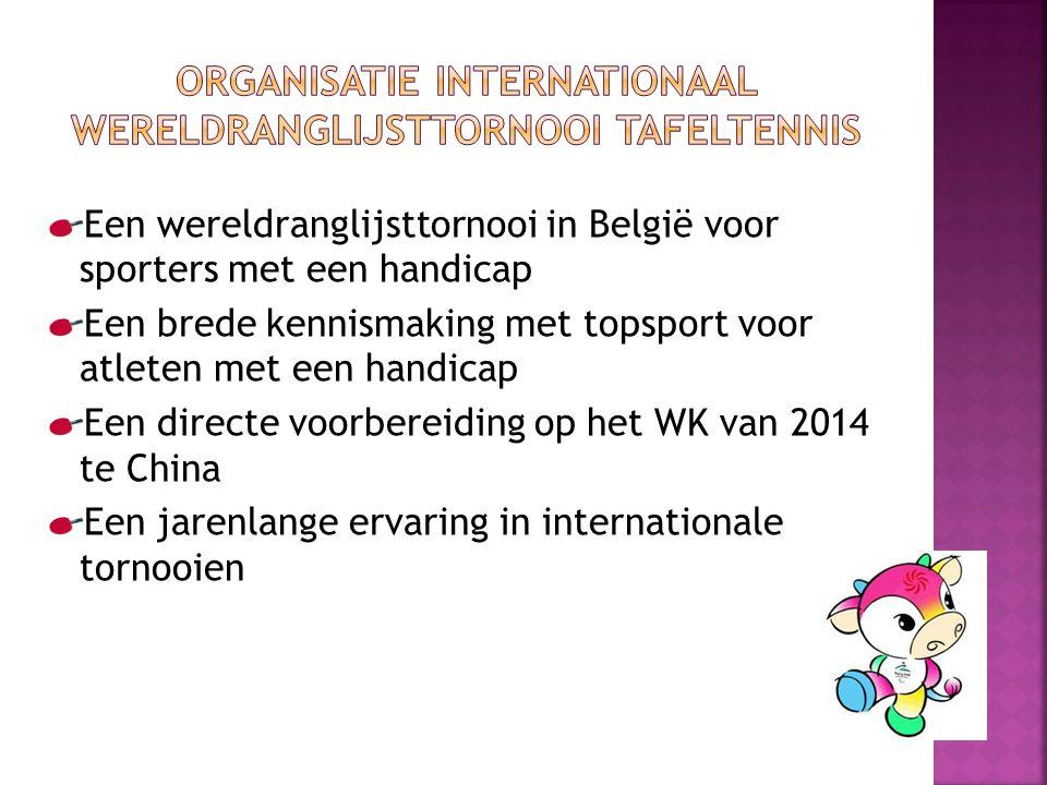 Een wereldranglijsttornooi in België voor sporters met een handicap Een brede kennismaking met topsport voor atleten met een handicap Een directe voorbereiding op het WK van 2014 te China Een jarenlange ervaring in internationale tornooien
