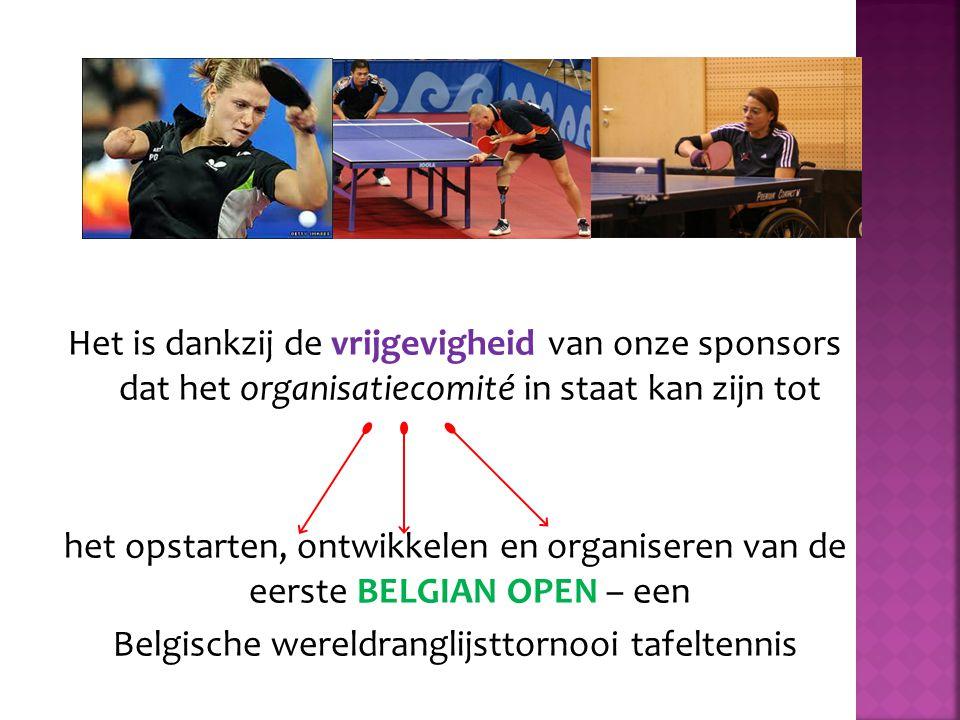  Met medewerking van  Stadsbestuur Sint-Niklaas  Sint-Niklase Tafeltennisclubs SNTTC en SNITT  Table Tennis logistics  Parantee vzw  Belgian Paralympic Committee vzw Periode Van 30/10/13 Tot 03/11/13 Sporthal Witte Molen