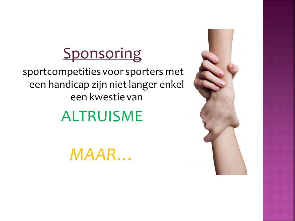Sponsoring sportcompetities voor sporters met een handicap zijn niet langer enkel een kwestie van ALTRUISME MAAR…