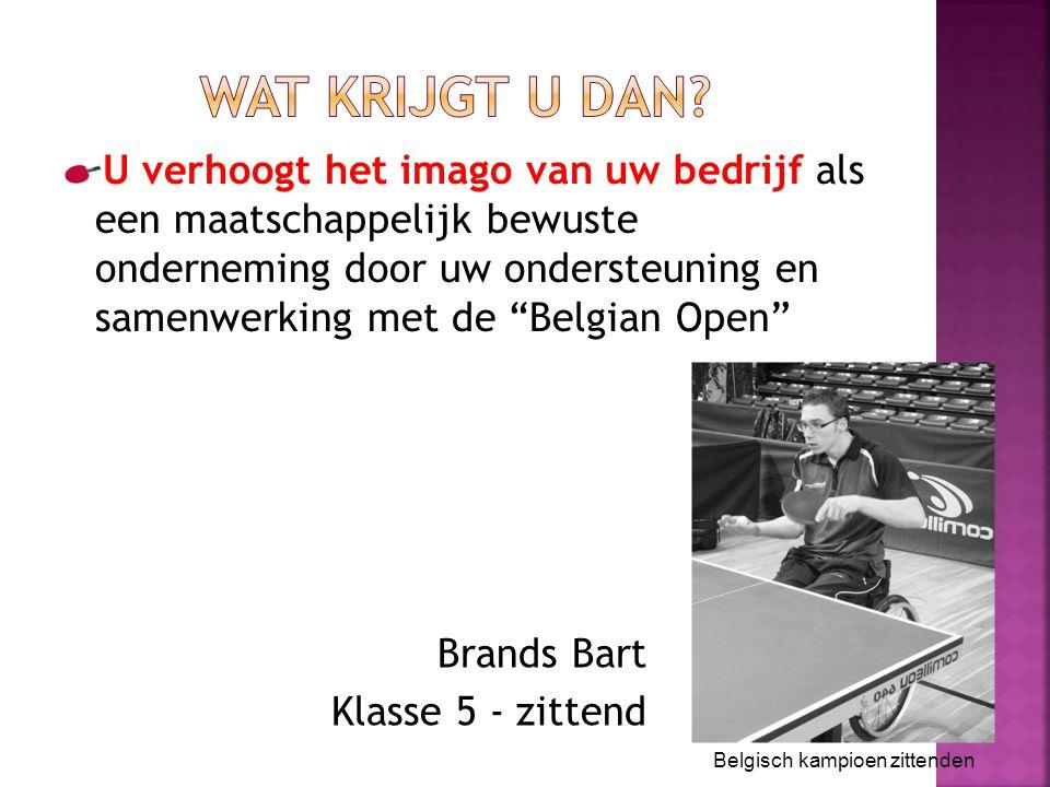 U verhoogt het imago van uw bedrijf als een maatschappelijk bewuste onderneming door uw ondersteuning en samenwerking met de Belgian Open Brands Bart Klasse 5 - zittend Belgisch kampioen zittenden