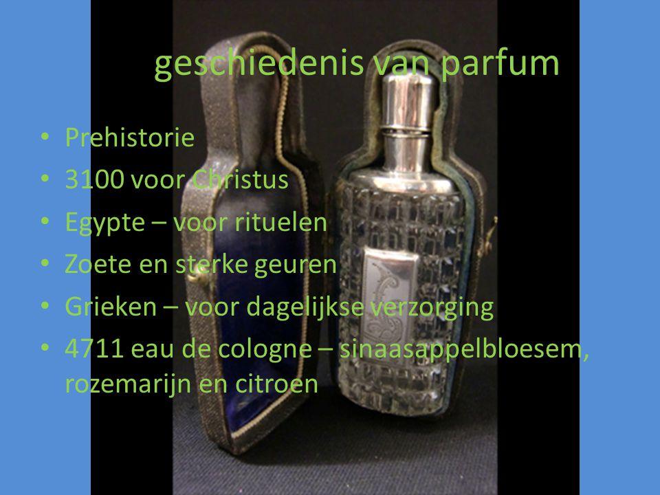 De geschiedenis van parfum Prehistorie 3100 voor Christus Egypte – voor rituelen Zoete en sterke geuren Grieken – voor dagelijkse verzorging 4711 eau