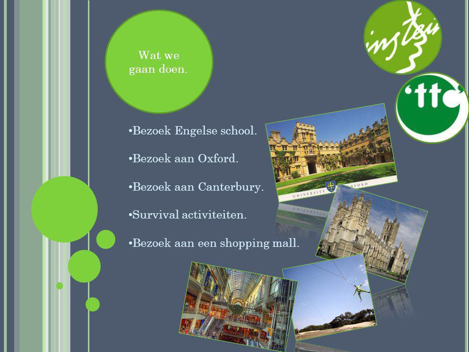 Wat we gaan doen.Bezoek Engelse school. Bezoek aan Oxford.