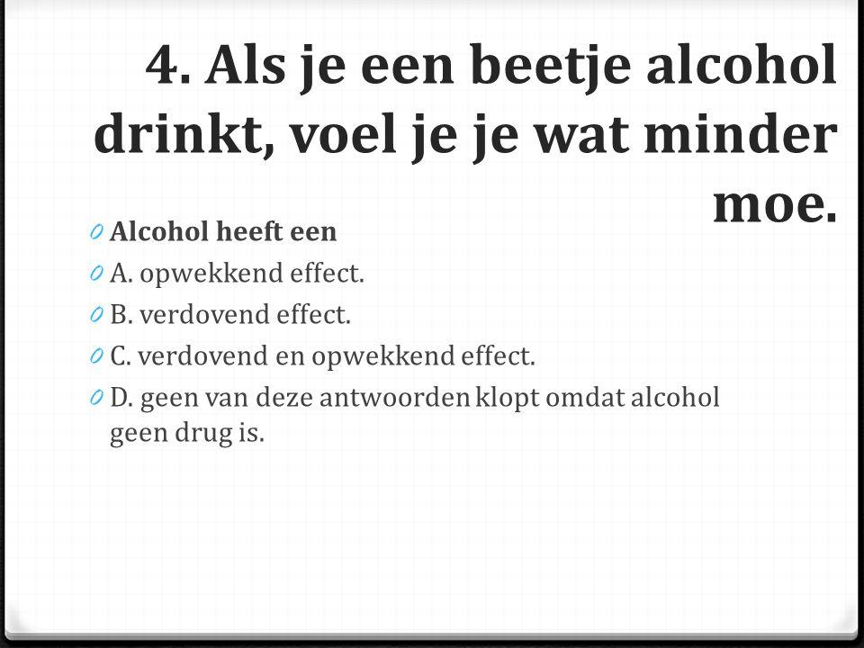 4.Als je een beetje alcohol drinkt, voel je je wat minder moe.