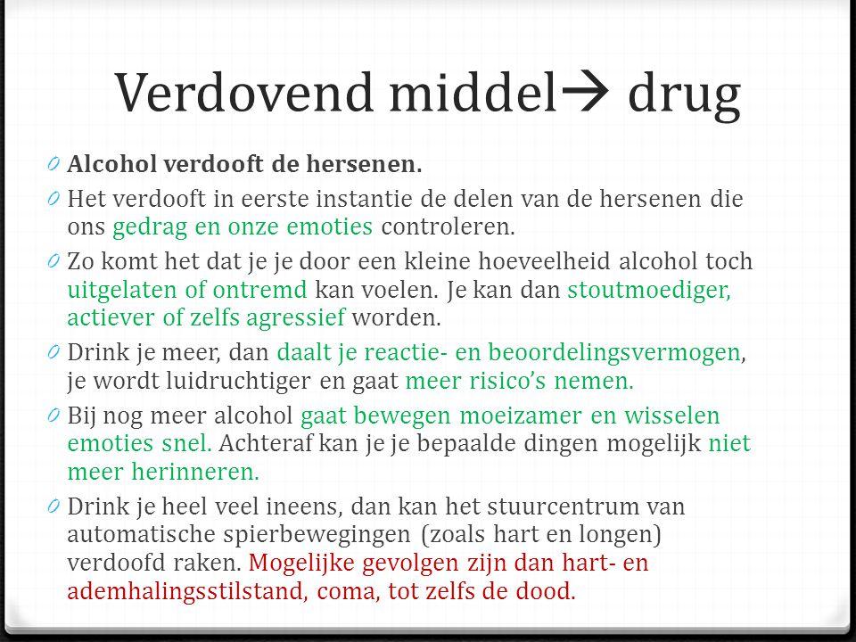 Verdovend middel  drug 0 Alcohol verdooft de hersenen.