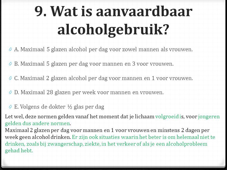 9.Wat is aanvaardbaar alcoholgebruik. 0 A.