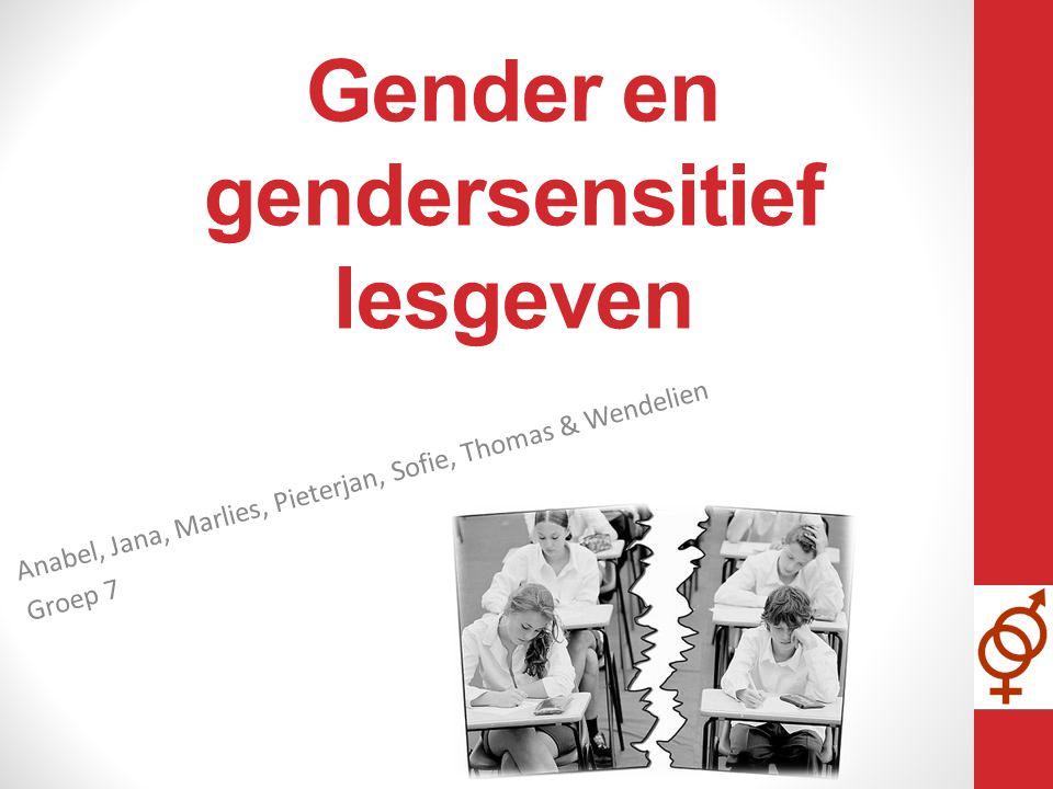Gender en gendersensitief lesgeven Anabel, Jana, Marlies, Pieterjan, Sofie, Thomas & Wendelien Groep 7