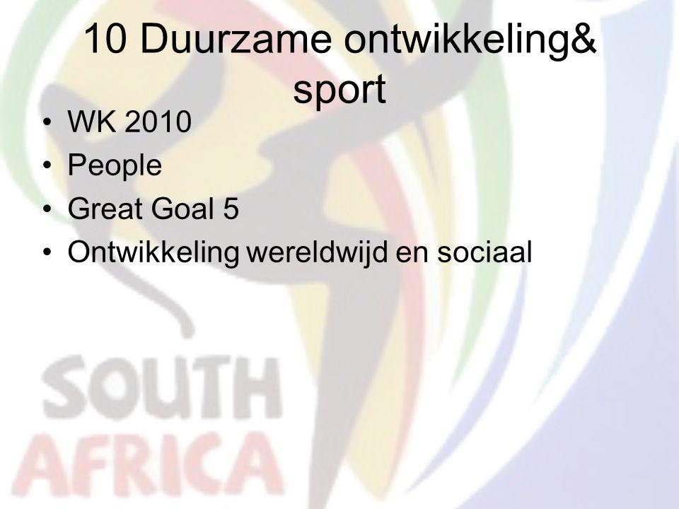 10 Duurzame ontwikkeling& sport WK 2010 People Great Goal 5 Ontwikkeling wereldwijd en sociaal