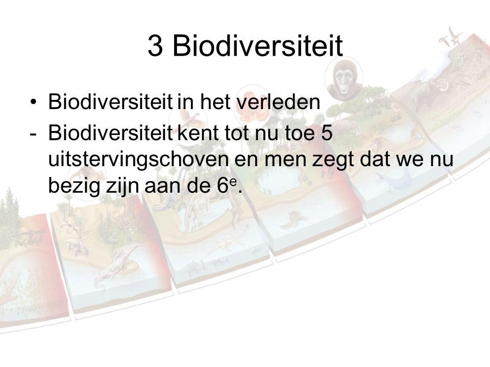 3 Biodiversiteit Biodiversiteit in het verleden -Biodiversiteit kent tot nu toe 5 uitstervingschoven en men zegt dat we nu bezig zijn aan de 6 e.