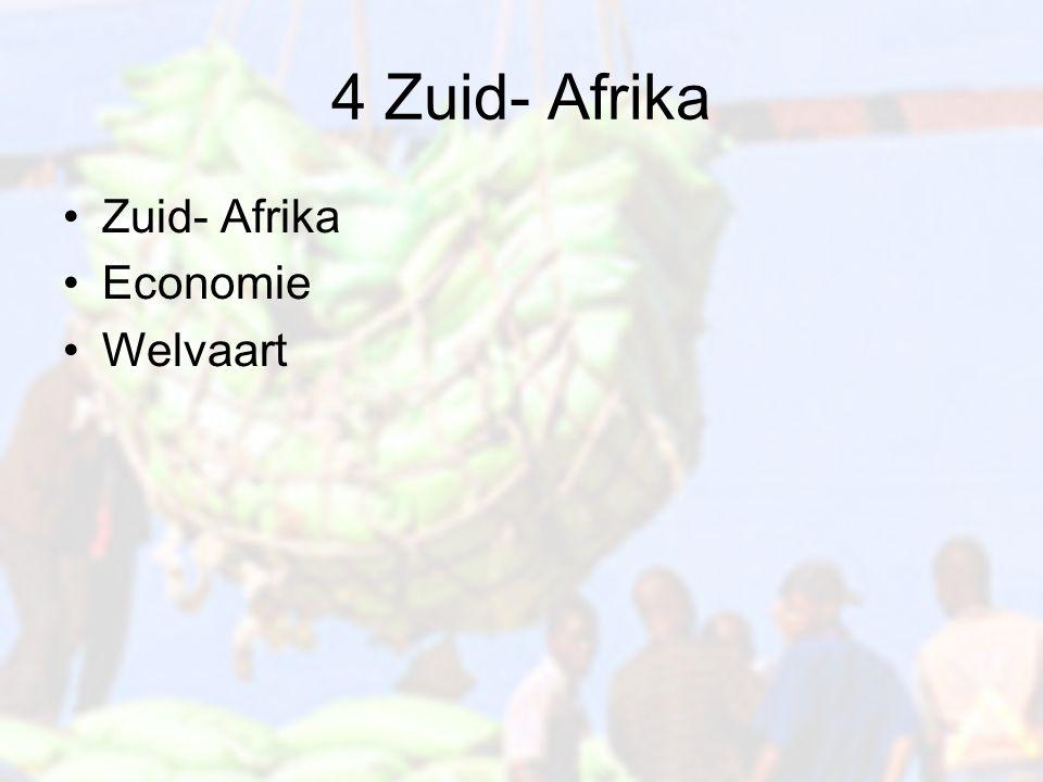 4 Zuid- Afrika Zuid- Afrika Economie Welvaart