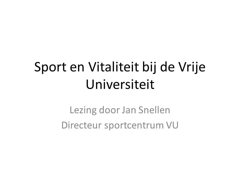 Sport en Vitaliteit bij de Vrije Universiteit Lezing door Jan Snellen Directeur sportcentrum VU