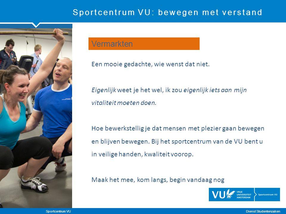 Sportcentrum VU: bewegen met verstand Een mooie gedachte, wie wenst dat niet.