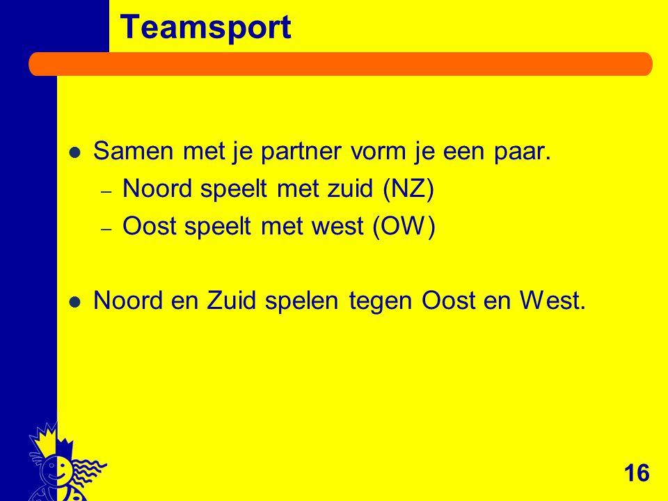 16 Teamsport Samen met je partner vorm je een paar. – Noord speelt met zuid (NZ) – Oost speelt met west (OW) Noord en Zuid spelen tegen Oost en West.