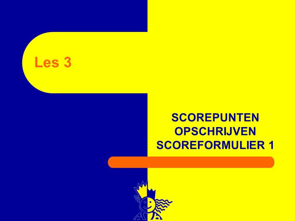 SCOREPUNTEN OPSCHRIJVEN SCOREFORMULIER 1 Les 3
