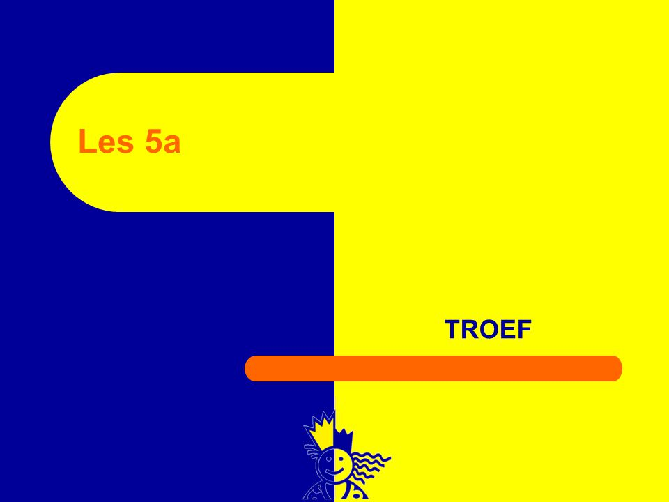 TROEF Les 5a