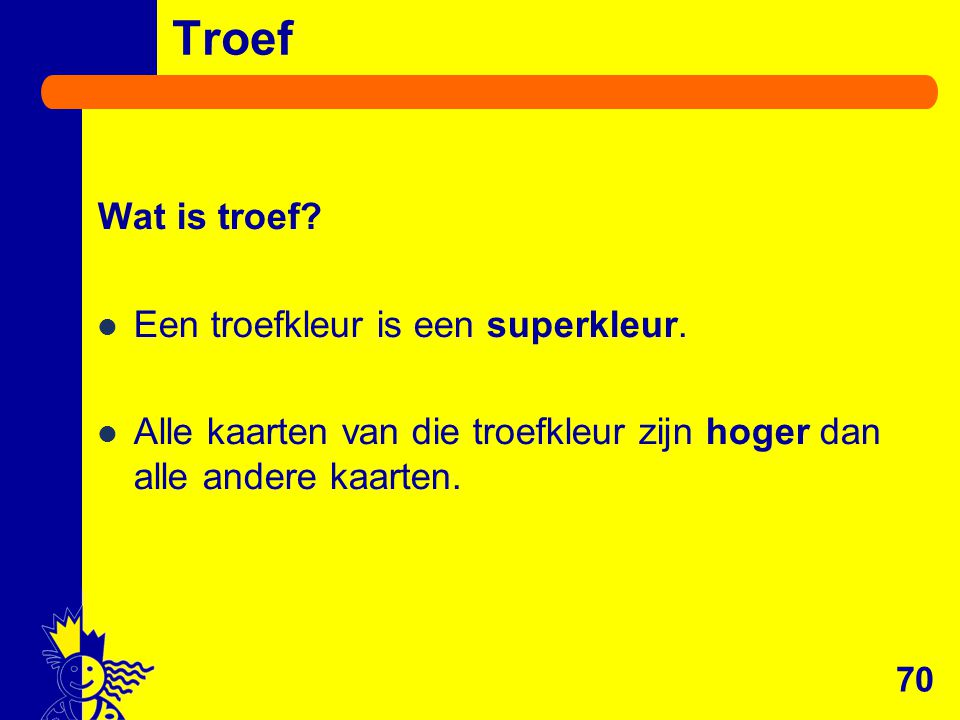 Troef Wat is troef.Een troefkleur is een superkleur.