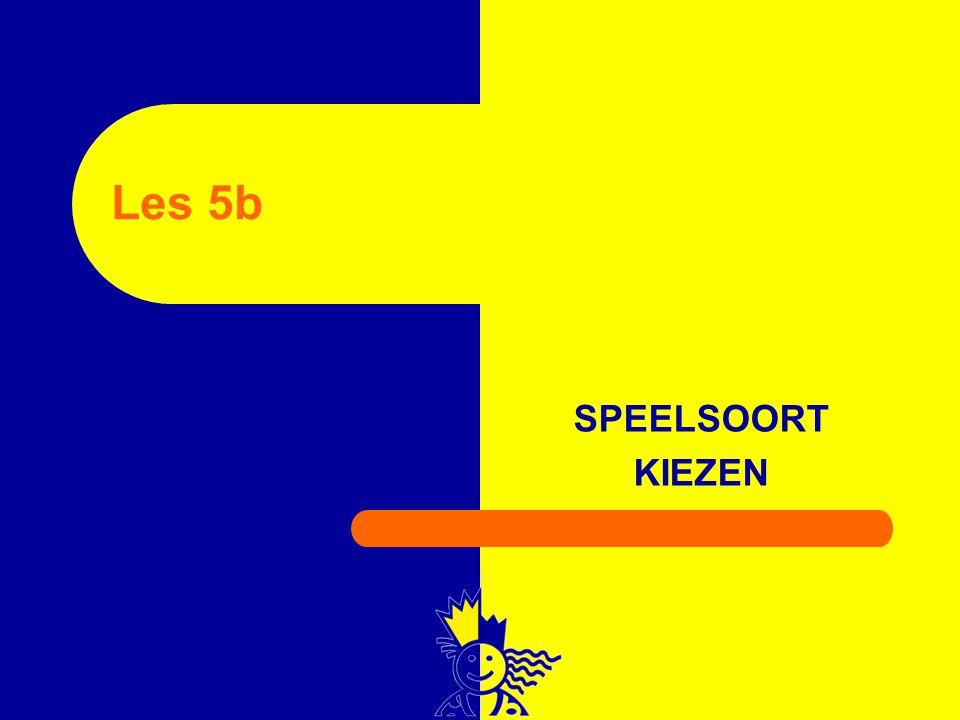 SPEELSOORT KIEZEN Les 5b