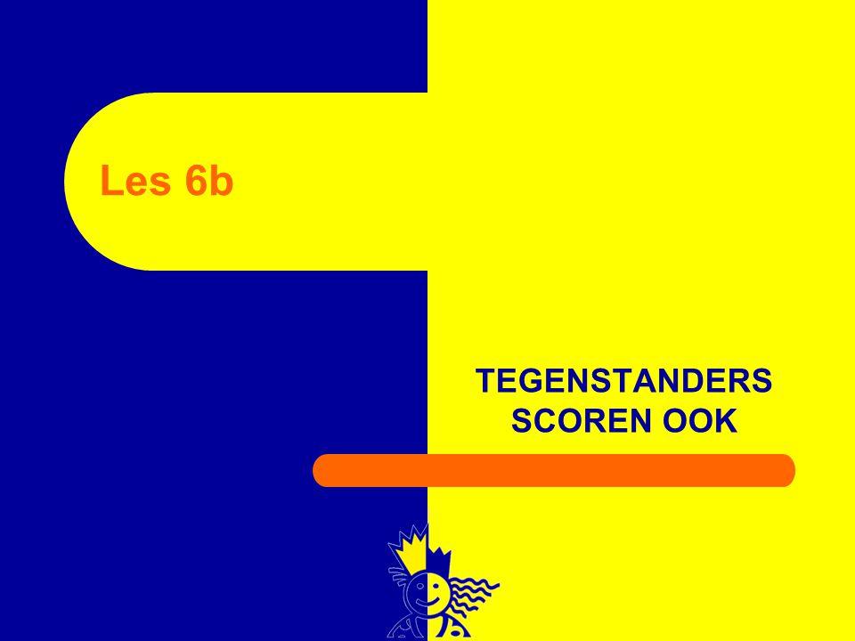 TEGENSTANDERS SCOREN OOK Les 6b