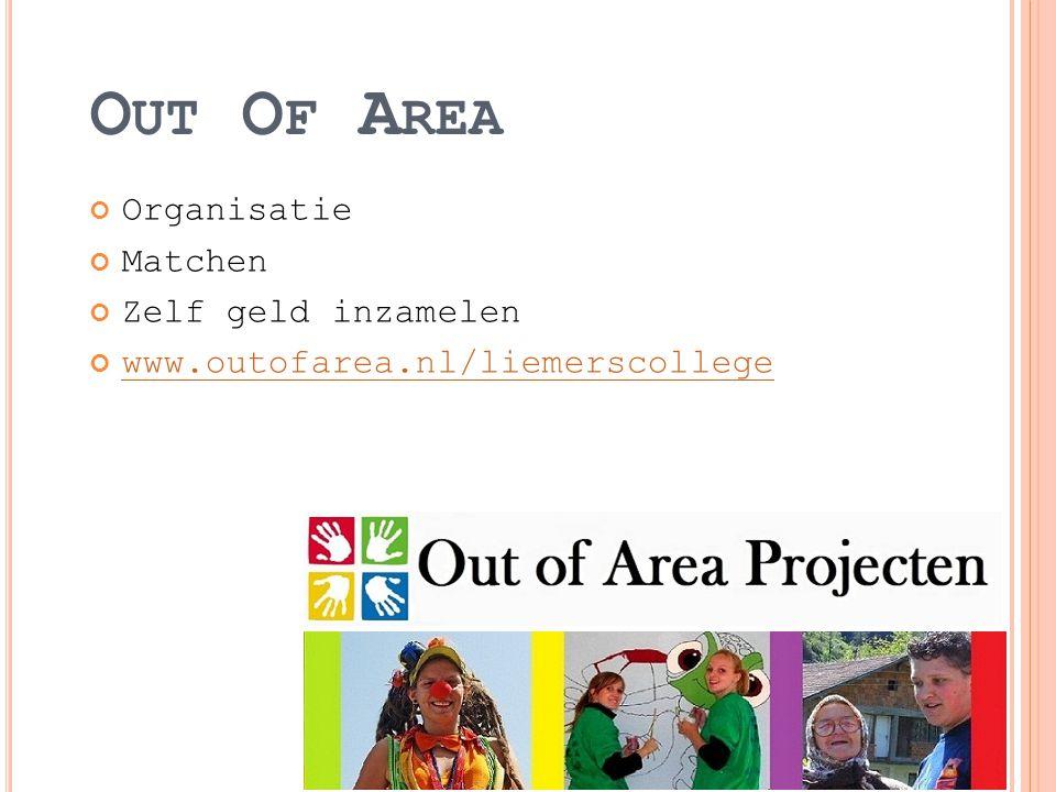 O UT O F A REA Organisatie Matchen Zelf geld inzamelen www.outofarea.nl/liemerscollege