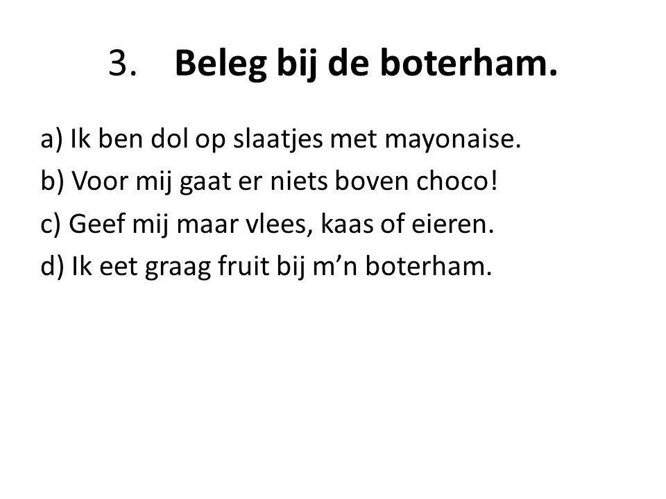 3.Beleg bij de boterham.a) Ik ben dol op slaatjes met mayonaise.