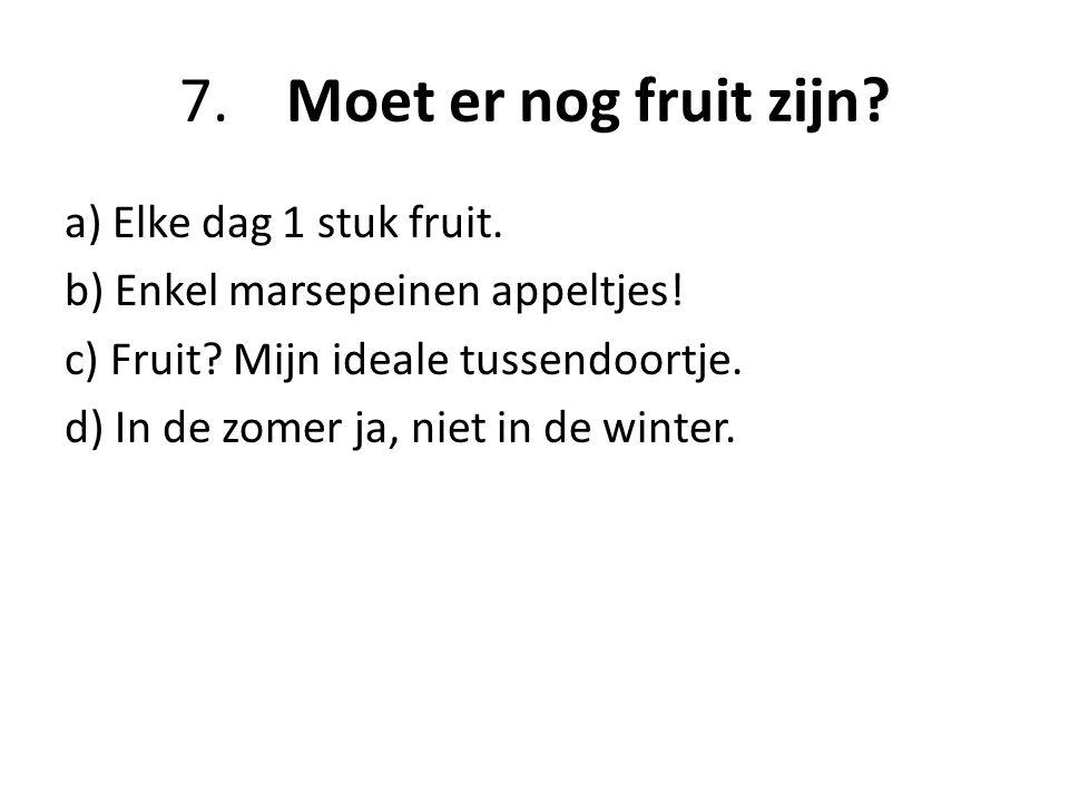 7.Moet er nog fruit zijn.a) Elke dag 1 stuk fruit.