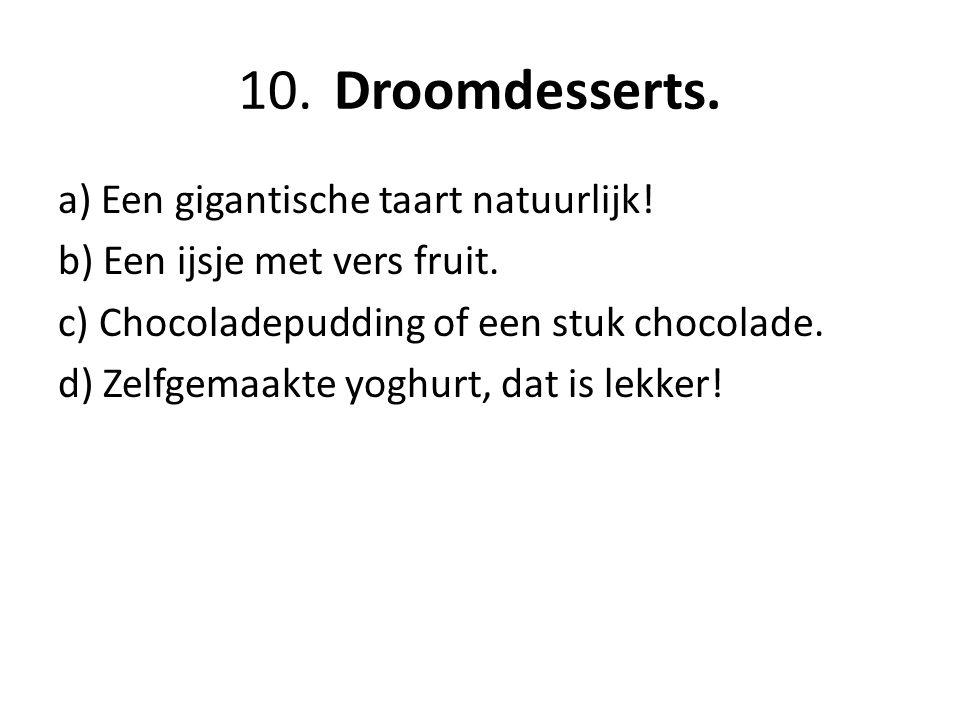 10.Droomdesserts.a) Een gigantische taart natuurlijk.