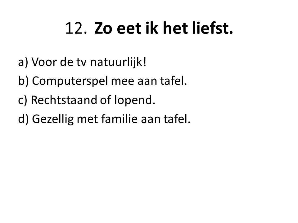 12.Zo eet ik het liefst.a) Voor de tv natuurlijk.