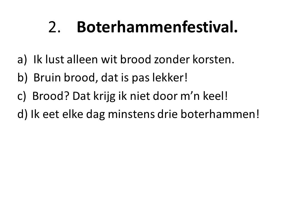 2.Boterhammenfestival.a)Ik lust alleen wit brood zonder korsten.