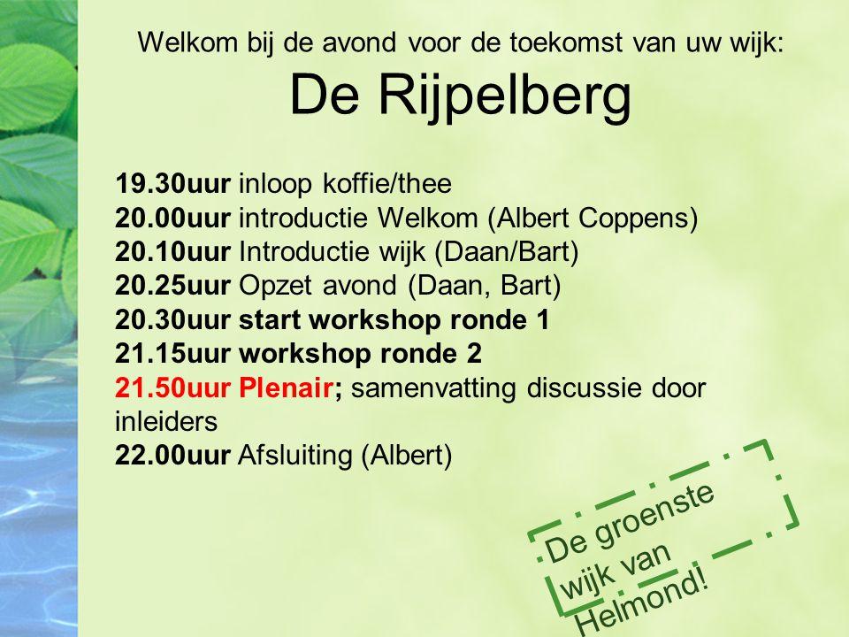 19.30uur inloop koffie/thee 20.00uur introductie Welkom (Albert Coppens) 20.10uur Introductie wijk (Daan/Bart) 20.25uur Opzet avond (Daan, Bart) 20.30