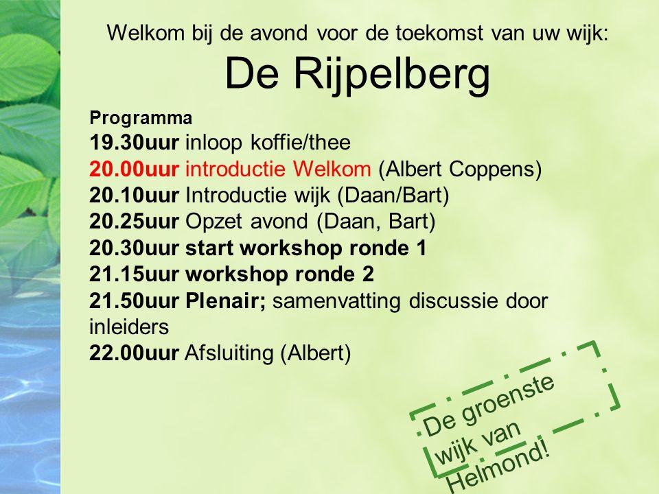 Programma 19.30uur inloop koffie/thee 20.00uur introductie Welkom (Albert Coppens) 20.10uur Introductie wijk (Daan/Bart) 20.25uur Opzet avond (Daan, B