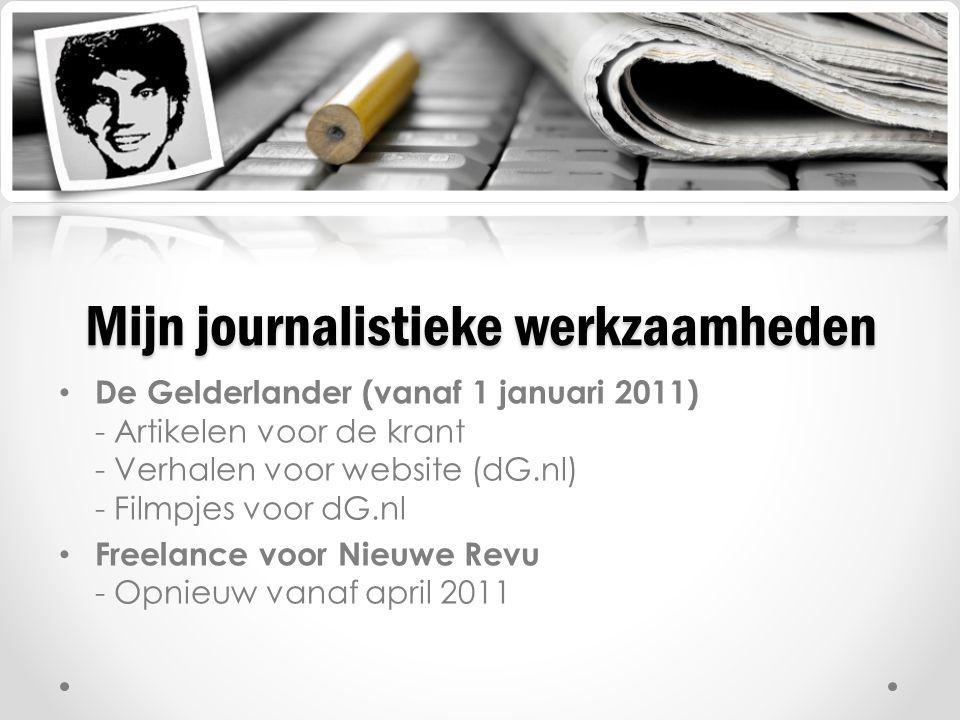 Mijn journalistieke werkzaamheden De Gelderlander (vanaf 1 januari 2011) - Artikelen voor de krant - Verhalen voor website (dG.nl) - Filmpjes voor dG.