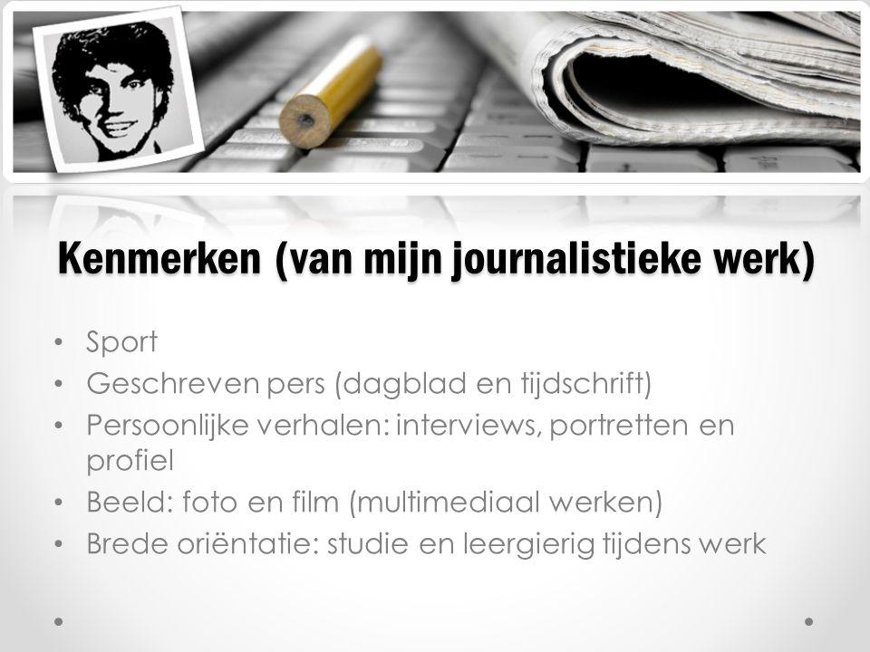 Sport Geschreven pers (dagblad en tijdschrift) Persoonlijke verhalen: interviews, portretten en profiel Beeld: foto en film (multimediaal werken) Bred