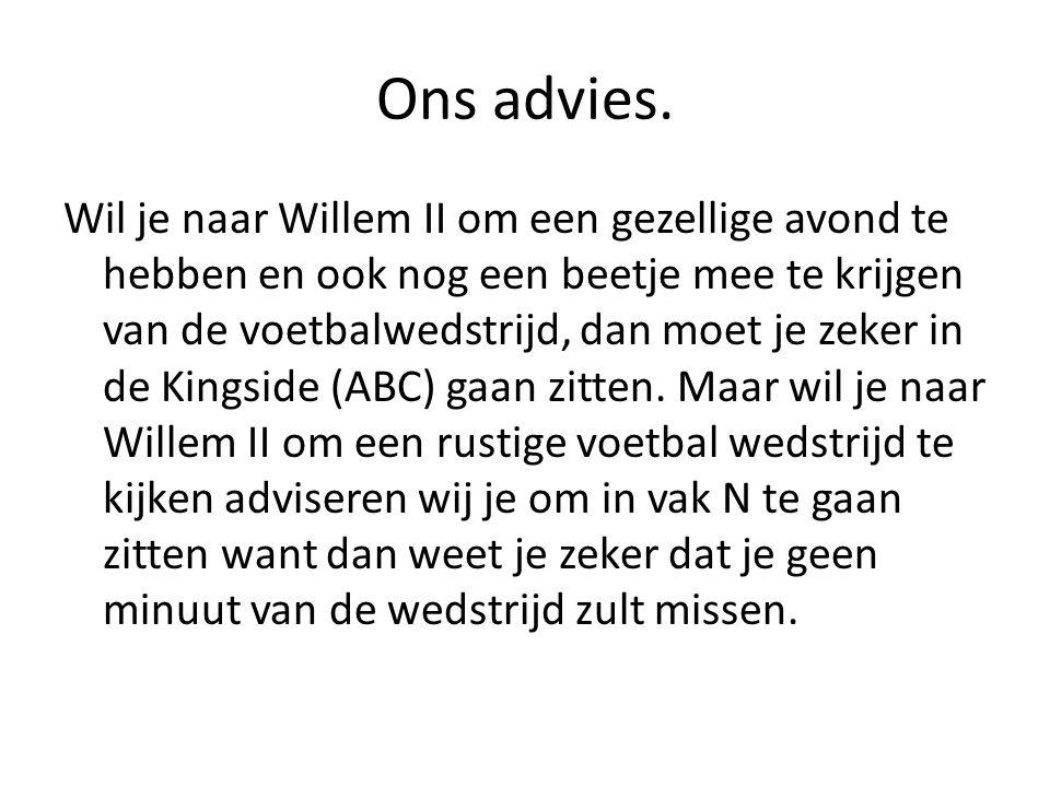 Ons advies. Wil je naar Willem II om een gezellige avond te hebben en ook nog een beetje mee te krijgen van de voetbalwedstrijd, dan moet je zeker in
