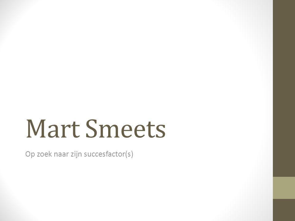 Mart Smeets Op zoek naar zijn succesfactor(s)
