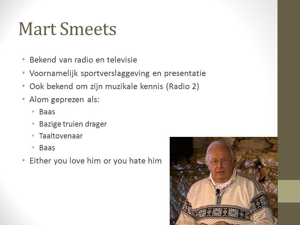 Mart Smeets Bekend van radio en televisie Voornamelijk sportverslaggeving en presentatie Ook bekend om zijn muzikale kennis (Radio 2) Alom geprezen al