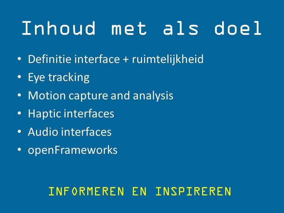 Inhoud met als doel Definitie interface + ruimtelijkheid Eye tracking Motion capture and analysis Haptic interfaces Audio interfaces openFrameworks INFORMEREN EN INSPIREREN