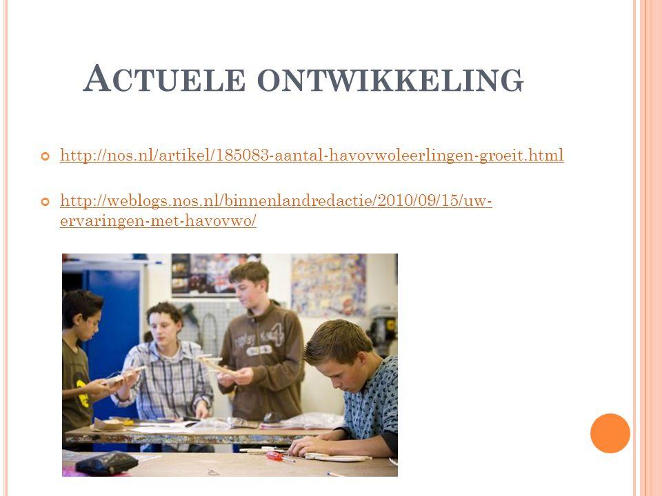 A CTUELE ONTWIKKELING http://nos.nl/artikel/185083-aantal-havovwoleerlingen-groeit.html http://weblogs.nos.nl/binnenlandredactie/2010/09/15/uw- ervaringen-met-havovwo/