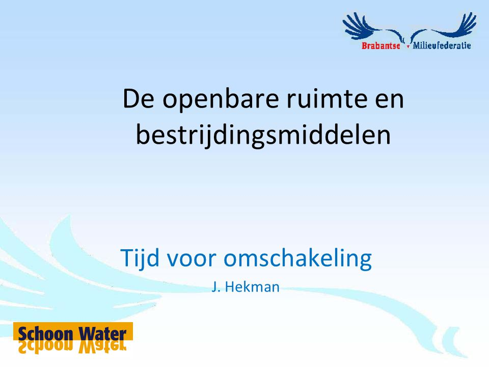 Tijd voor omschakeling J. Hekman De openbare ruimte en bestrijdingsmiddelen
