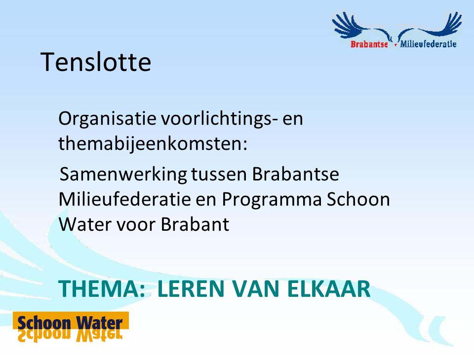 Tenslotte Organisatie voorlichtings- en themabijeenkomsten: Samenwerking tussen Brabantse Milieufederatie en Programma Schoon Water voor Brabant THEMA