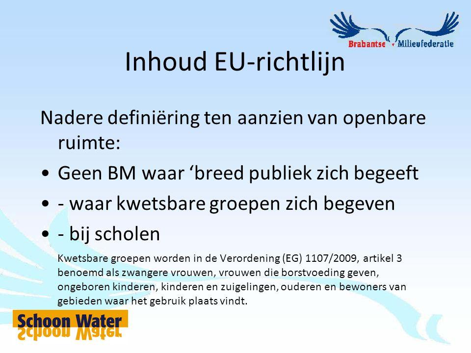Inhoud EU-richtlijn Nadere definiëring ten aanzien van openbare ruimte: Geen BM waar 'breed publiek zich begeeft - waar kwetsbare groepen zich begeven