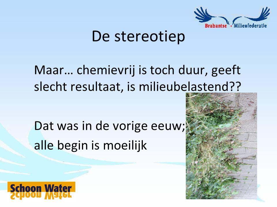 De stereotiep Maar… chemievrij is toch duur, geeft slecht resultaat, is milieubelastend?? Dat was in de vorige eeuw; alle begin is moeilijk