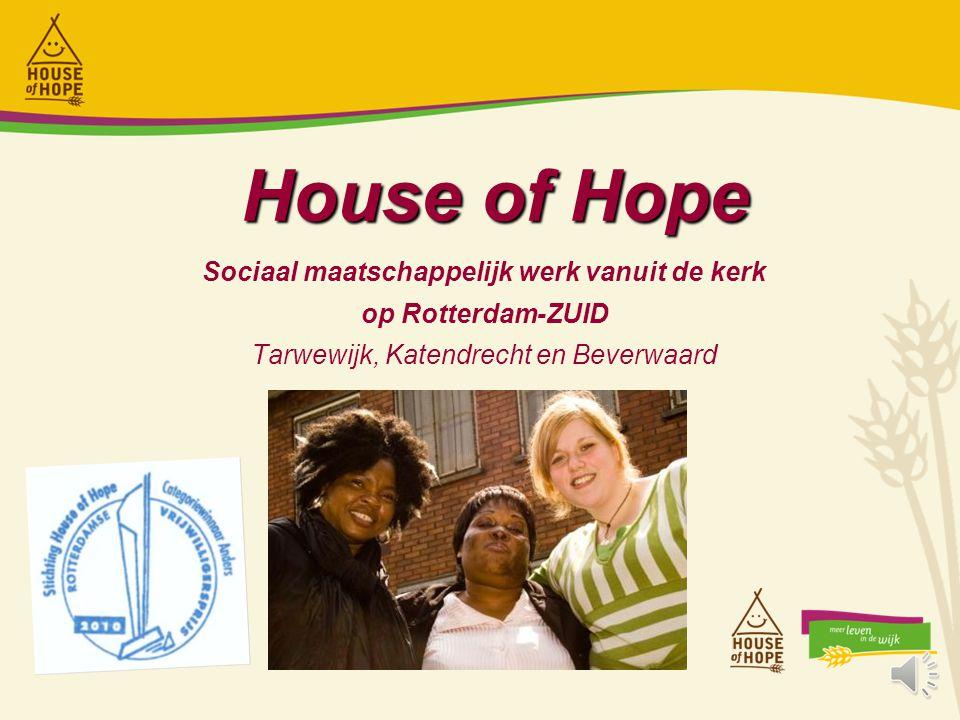 House of Hope Sociaal maatschappelijk werk vanuit de kerk op Rotterdam-ZUID Tarwewijk, Katendrecht en Beverwaard