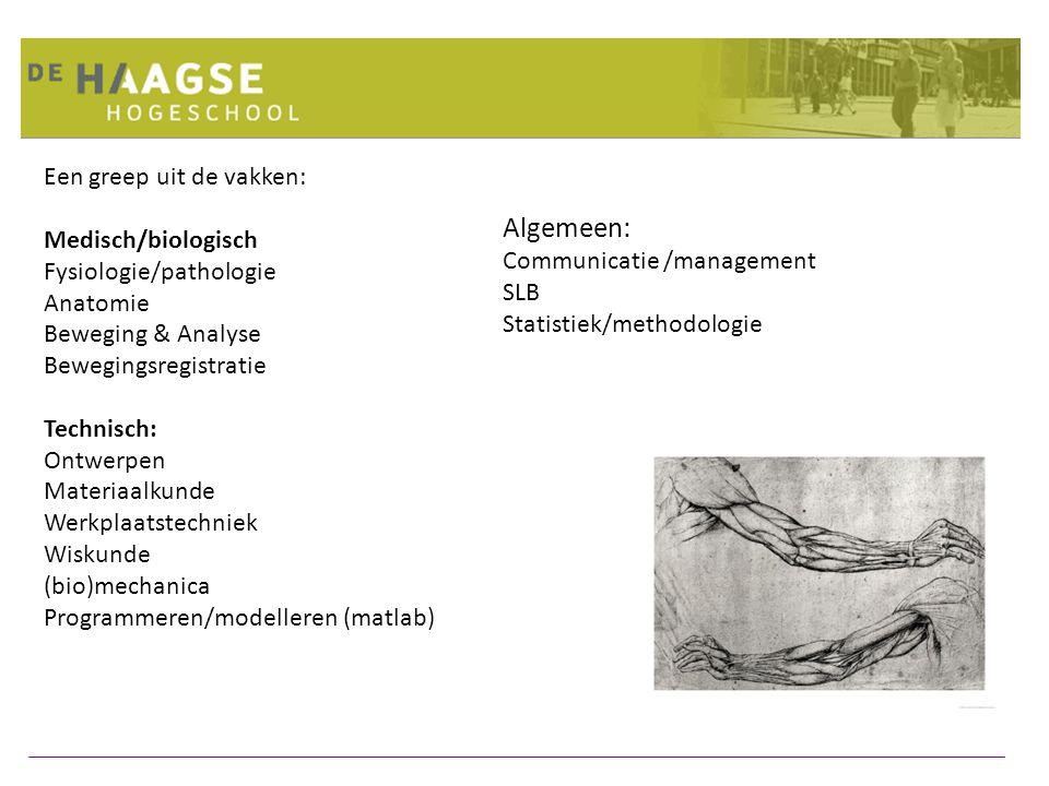 Een greep uit de vakken: Medisch/biologisch Fysiologie/pathologie Anatomie Beweging & Analyse Bewegingsregistratie Technisch: Ontwerpen Materiaalkunde