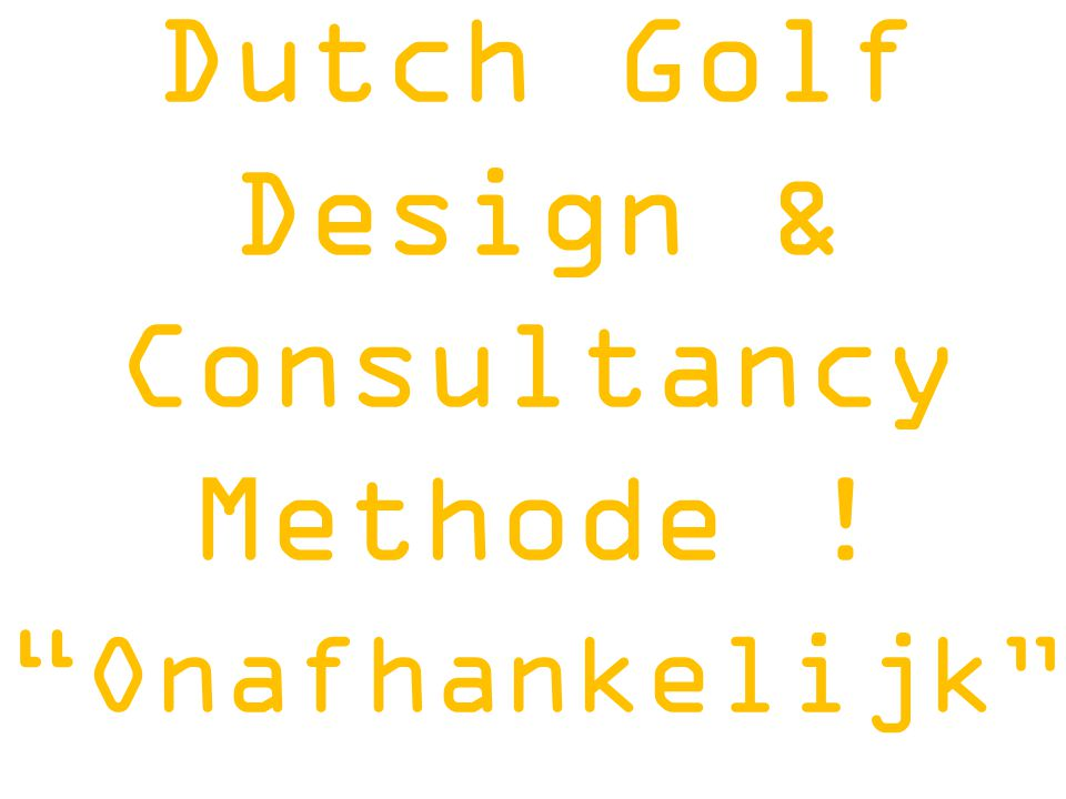 Dutch Golf Design & Consultancy Methode ! Onafhankelijk
