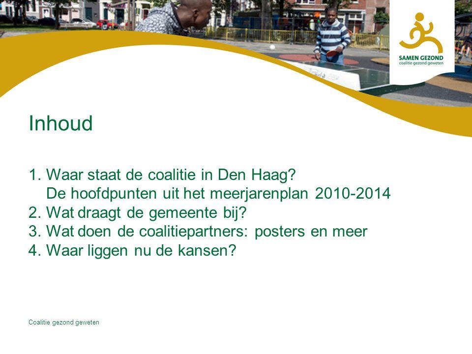 Coalitie gezond geweten 1.Waar staat de coalitie in Den Haag? De hoofdpunten uit het meerjarenplan 2010-2014 2.Wat draagt de gemeente bij? 3.Wat doen