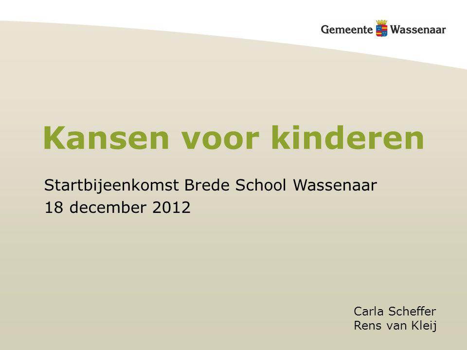 Kansen voor kinderen Carla Scheffer Rens van Kleij Startbijeenkomst Brede School Wassenaar 18 december 2012