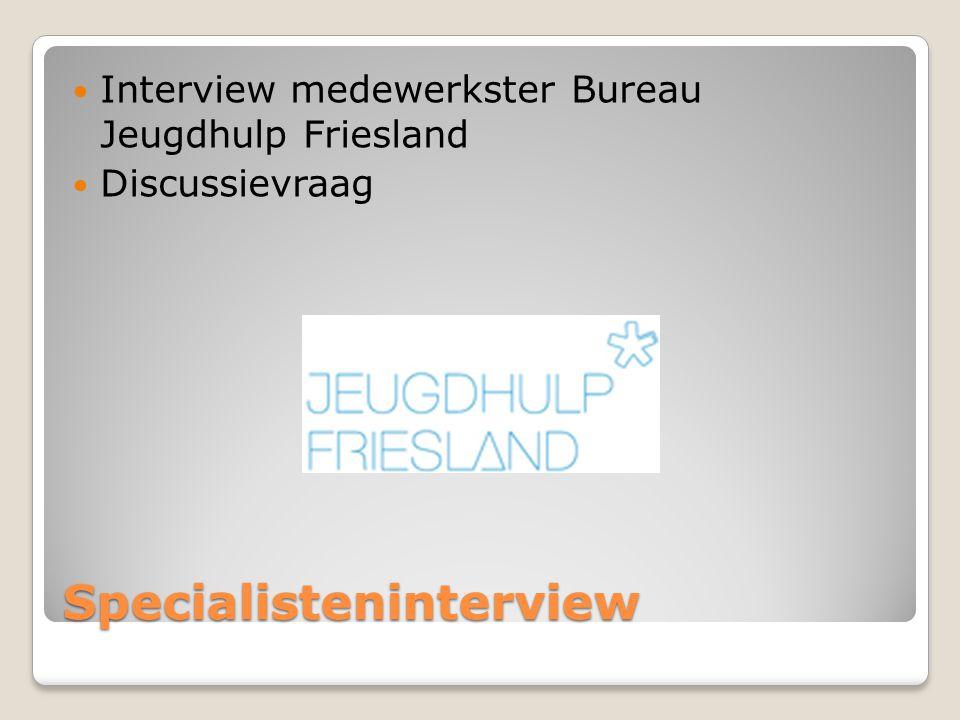 Specialisteninterview Interview medewerkster Bureau Jeugdhulp Friesland Discussievraag
