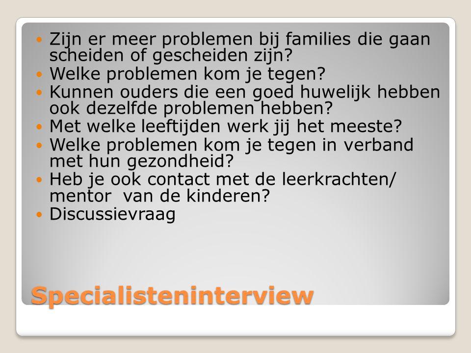 Specialisteninterview Zijn er meer problemen bij families die gaan scheiden of gescheiden zijn? Welke problemen kom je tegen? Kunnen ouders die een go