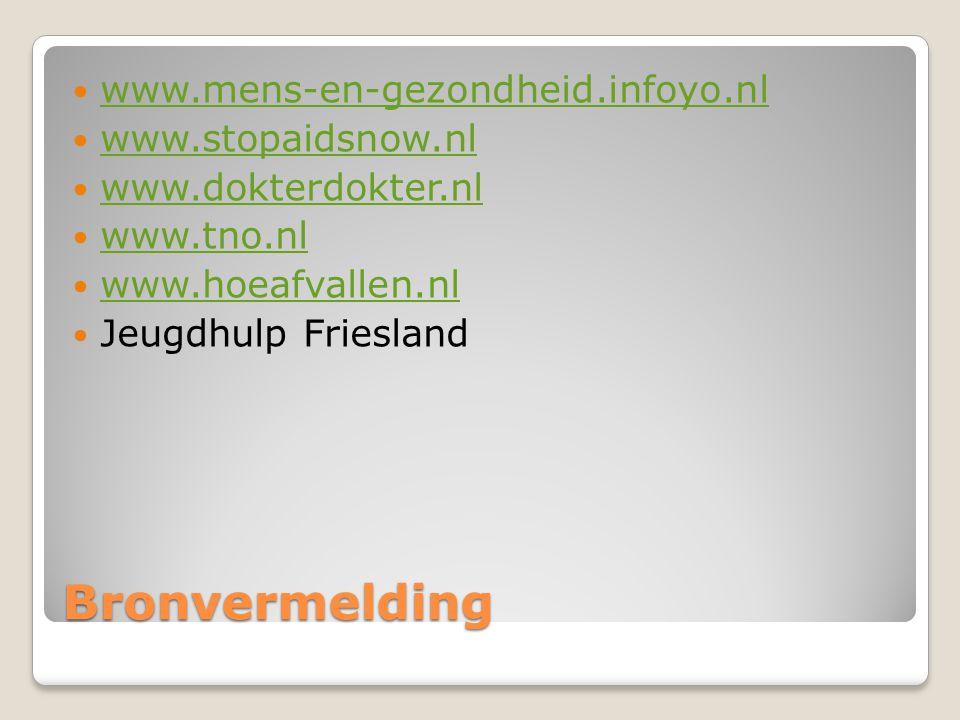 Bronvermelding www.mens-en-gezondheid.infoyo.nl www.stopaidsnow.nl www.dokterdokter.nl www.tno.nl www.hoeafvallen.nl Jeugdhulp Friesland
