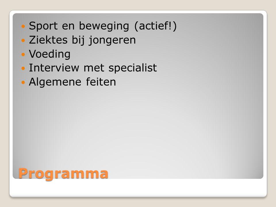Programma Sport en beweging (actief!) Ziektes bij jongeren Voeding Interview met specialist Algemene feiten
